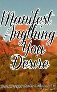 Manifest Anything You Desire Invigorated Solutions