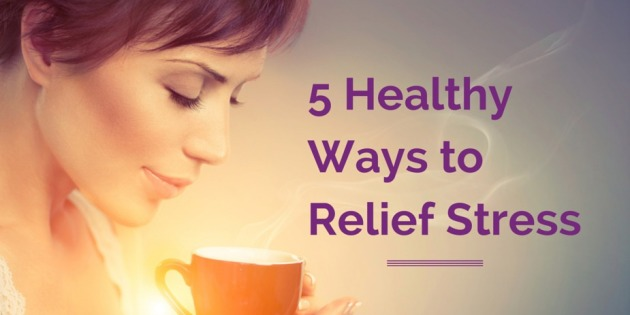 5-Healthy-Ways-to-Relief-Stress